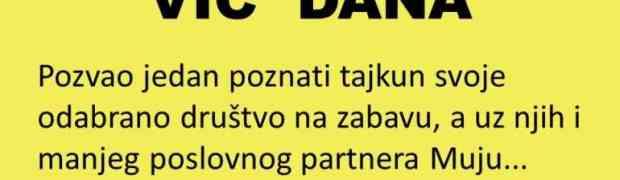 VIC DANA: Tajkun pozvao Muju na zabavu...